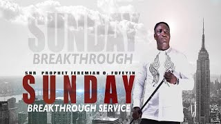 SUNDAY BREAKTHROUGH SERVICE LIVE WITH SNR. PROPHET JEREMIAH OMOTO FUFEYIN 25/07/2021