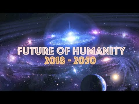 Future of Humanity (2018 - 2050)