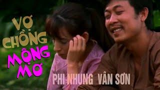 VÂN SƠN Hài Kịch   VỢ CHỒNG MỘNG MƠ   Vân Sơn & Phi Nhung.