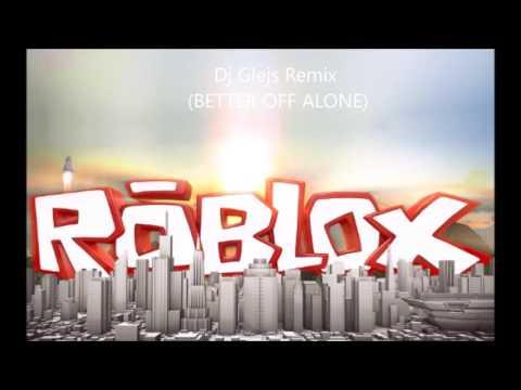 Better Off Alone (DJ Glejs Remix) ROBLOX