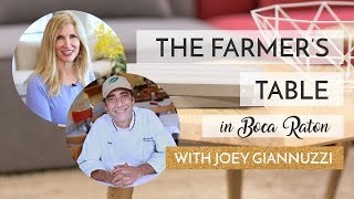 The Farmer's Table In Boca Raton with Joey Giannuzzi