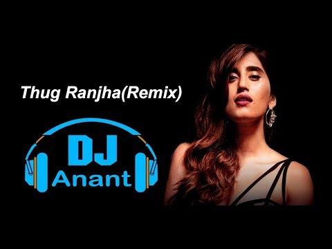 Thug Ranjha (Remix)    DJ Anant   Akasa    Shashvat Seth    Paresh Pahuja    Latest Hits 2018