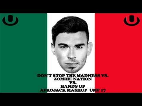 Don't Stop The Madness Vs. Zombie Nation Vs. Hands Up - (Afrojack Mashup UMF 17)