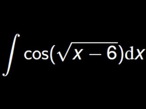 Compute the integral of cos(sqrt(x-6 )) using the Integration by parts and the substitution methods - YouTube