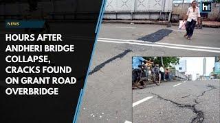 Hours after Andheri bridge collapse, cracks found on Grant Road overbridge