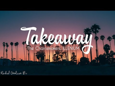 The Chainsmokers, ILLENIUM - Takeaway ft. Lennon Stella (Lyrics)
