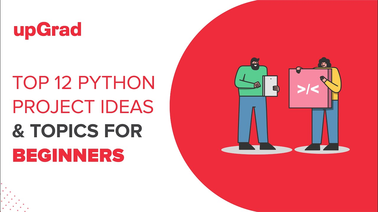 Top 12 Python Project Ideas & Topics for Beginners | upGrad