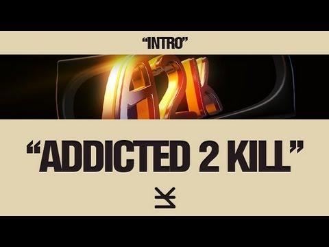 Le Kreatif Intro's: Addicted 2 Kill