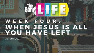 The Game of Life: When Jesus Is All You Have Left