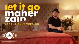 Maher Zain Let It Go Vocals Only Official Lyric Video