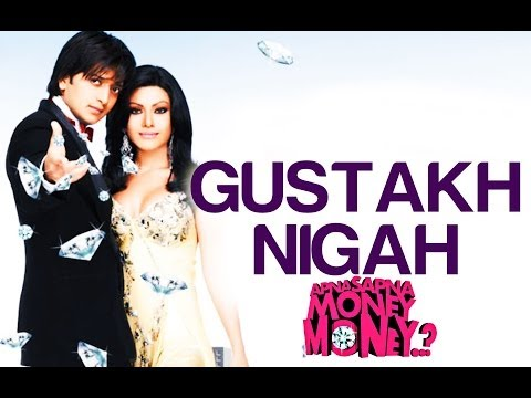 Gustakh Nigah - Apna Sapna Money Money |...