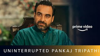Uninterrupted Pankaj Tripathi | Amazon Prime Video