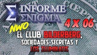Informe Enigma 4x06 - NWO: El Club Bilderberg, Sociedades Secretas y los Iluminatis (13/10/2018)