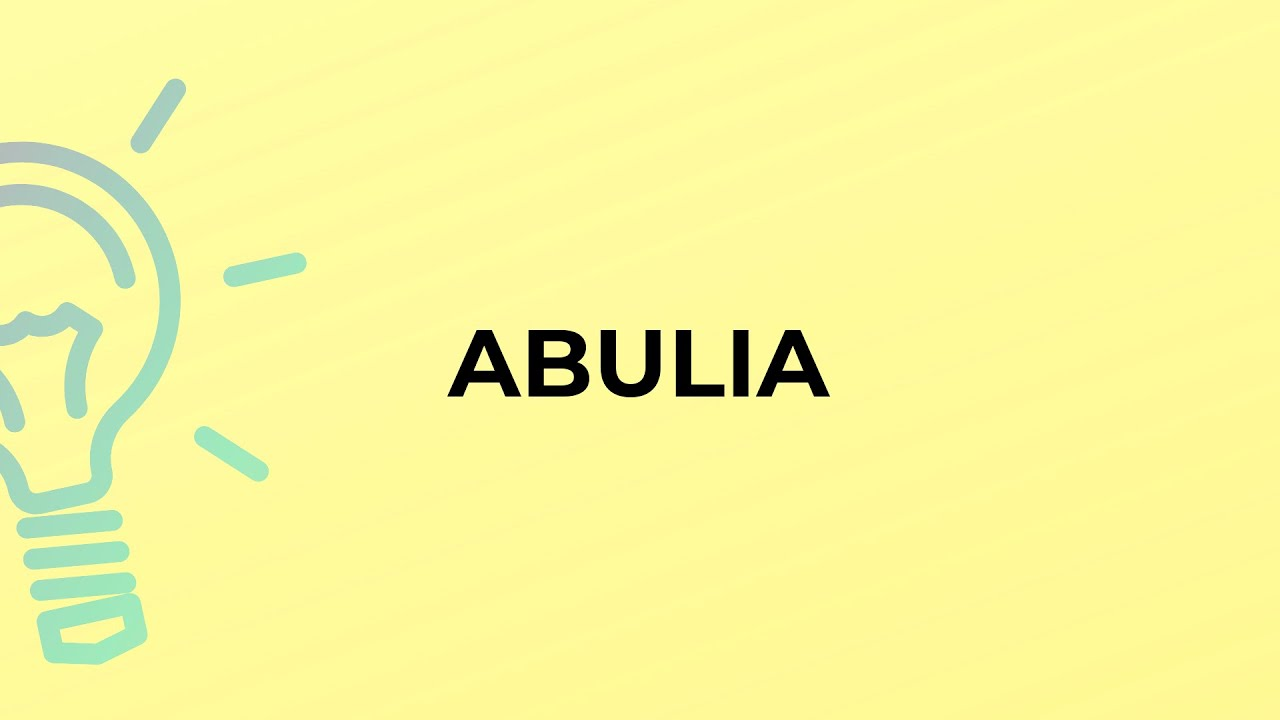 What Is The Meaning Of The Word Abulia Youtube