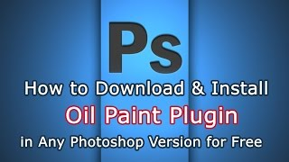 How to Install Oil Paint Plugin in Photoshop CC, CS6, CS5, CS4, CS3, 7.0 for Free Download