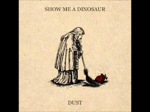 Show Me A Dinosaur   Dust