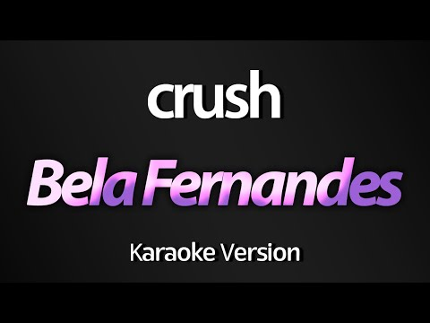 CRUSH (Karaoke Version) - Bela Fernandes