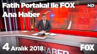 4 Aralık 2018 Fatih Portakal ile FOX Ana Haber