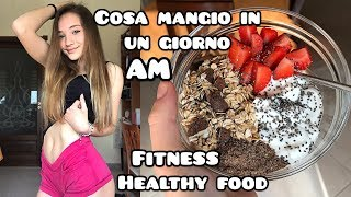WHAT I EAT IN A DAY | HEALTHY FOOD | Cosa mangio in un giorno|| AM