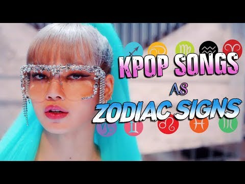 ZODIAC SIGNS AS KPOP SONGS