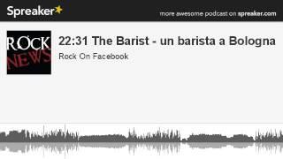 22:31 The Barist - un barista a Bologna (parte 3 di 5, creato con Spreaker)