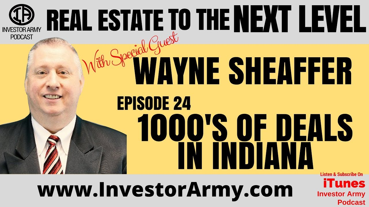 Episode #24 - Wayne Sheaffer - 1000's of Deals in Indiana