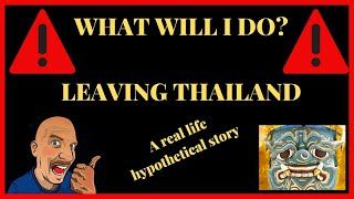 IF I HAVE TO LEAVE THAILAND V458