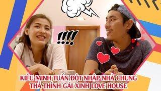 Kiều Minh Tuấn đột nhập nhà chung thả thính gái xinh Love House 😍
