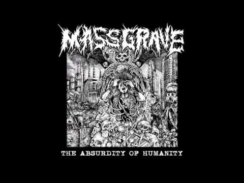 Mass Grave - The Absurdity of Humanity (2016) Full Album (Crust/Grind)