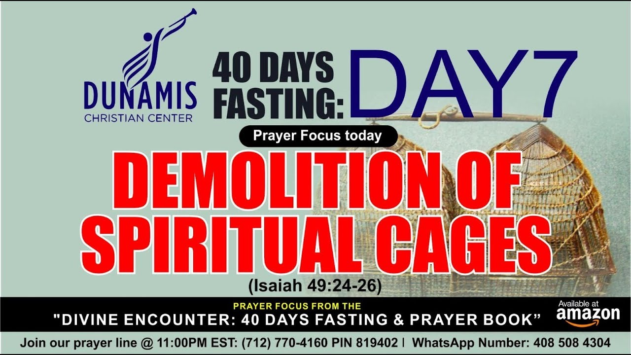 DAY 7 DEMOLITION OF SPIRITUAL CAGES - 40DAYS FASTING AND PRAYERS