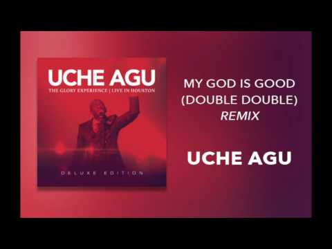 """Uche Agu - """"My God Is Good (Double Double Remix)"""""""