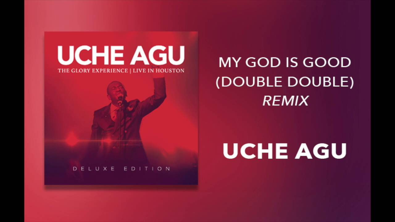 """Download Uche Agu - """"My God Is Good (Double Double Remix)"""""""