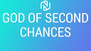 God Of Second Chances - February 14, 2021 - NLAC