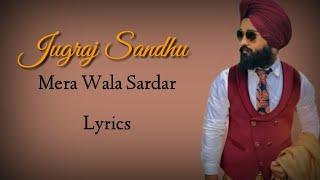 Mera wala Sardar   Lyrics   Full Song   Punjabi Song   Jugraj Sandhu