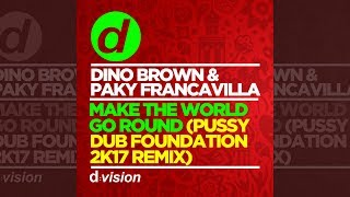 Dino Brown Paky Francavilla Make The World Go Round Pussy Dub Foundation 2k17 Remix Official