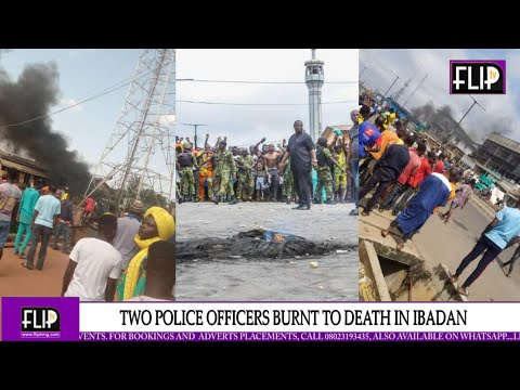 TWO POLICE OFFICERS BURNT TO DEATH IN IBADAN, GOV MAKINDE CALMS RESTIVE YOUTHS