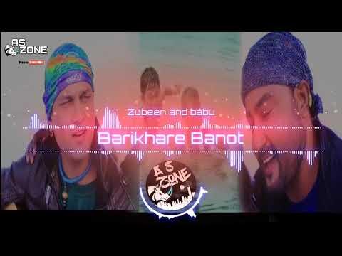 Barikhare Banot (বাৰিষাৰে বানত)    Assamese song    Zubeen and Babu    AS ZONE