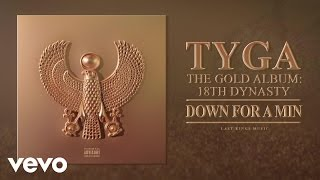 Tyga - Down For A Min (Audio)