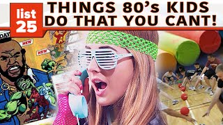 25 Things '80s Kids Could Do That Today's Kids Can't