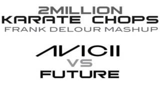 Avicii vs Future - 2 Million Karate Chops (Frank Delour Mashup) Dirty
