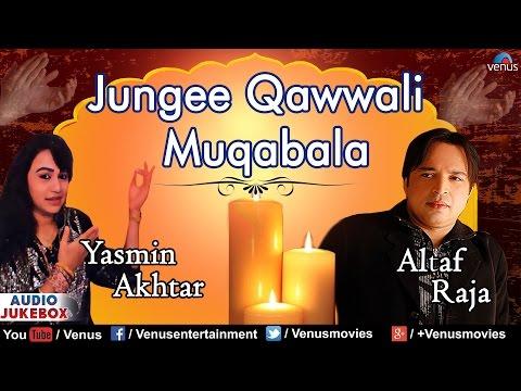 Jungee Qawwali Muqabala   Altaf Raja & Yasmin Akhtar   AUDIO JUKEBOX   Best Hindi Qawwali Songs