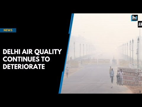 Delhi air quality continues to deteriorate
