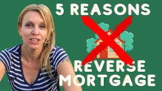 5 Reasons not to get a Reverse Mortgage