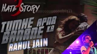 Tumhe Apna Banane Ka (Reprise) | Hate Story 3 | Rahul Jain | Zareen Khan, Sharman Joshi | 1080 HD