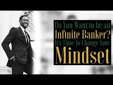 do-you-want-to-be-an-infinite-banker?-it's-time-to-change-your-mindset