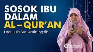 Sosok Ibu dalam Al Quran - Dra. Euis Sufi Jatiningsih_ iDream TV