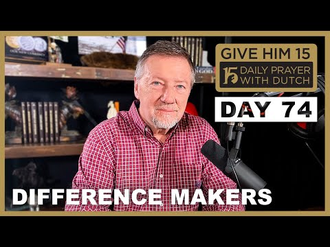 Difference Makers | Give Him 15: Daily Prayer with Dutch Day 74 (Jan. 19, '21)