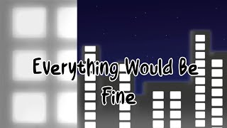 ♡ Everything Would Be Fine || Animation Meme || 13+ ♡
