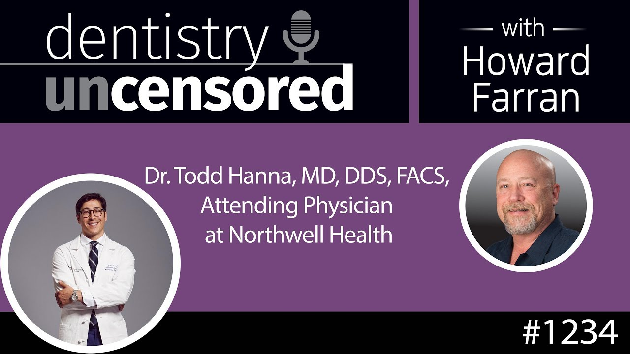 1234 Dr  Todd Hanna, MD, DDS, FACS of Northwell Health : Dentistry  Uncensored with Howard Farran