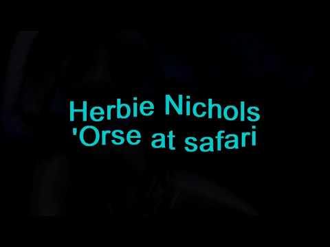Herbie Nichols - 'Orse At Safari